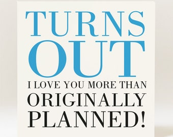 Handmade Turns out I love you more than originally planned Card