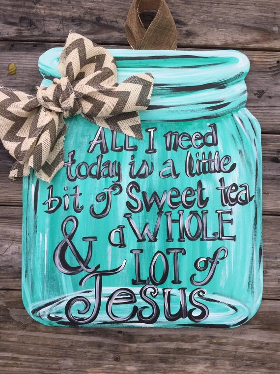 All I need is sweet tea and Jesus Mason Jar door hanger