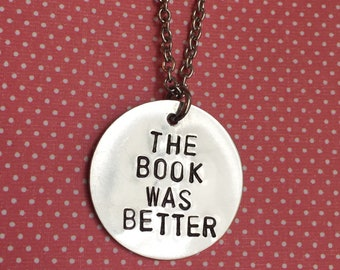 The Book Was Better - Book Lover Reader Hand Stamped Metal Necklace
