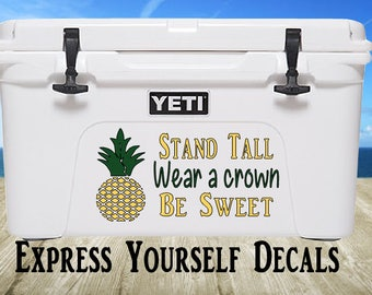 Pineapple Stand Tall Wear a Crown Be Sweet Yeti Cooler Decal