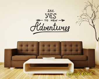 Say Yes To New Adventures - Wall decal quote - Home Decor - Inspirational Quote Decal - Motivational Decals - Traveling Decal - Back Packing