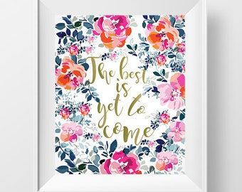 Calligraphy art printable Calligraphy Poster, Wall art, floral art print, floral print, The best is yet to come quote art, Instant download