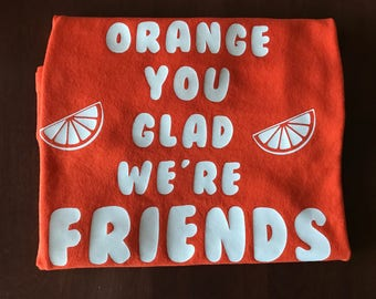 Orange You Glad We're Friends T-Shirt