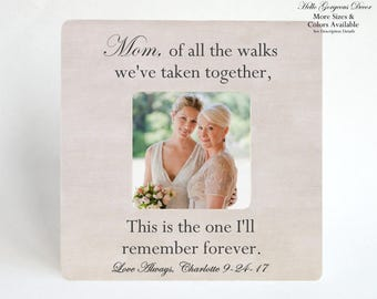 Mother of the Bride Gift PICTURE FRAME Gift to Mom on Wedding Day - Of All The Walks We've Taken Together - Thank You Gift Mom from Daughter