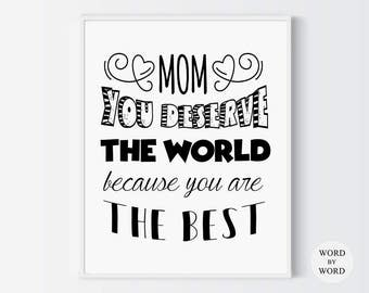Mom You Deserve The World Typography Print, Mothers Day Gift, Mothers Day Print, Mothers Day  Quote