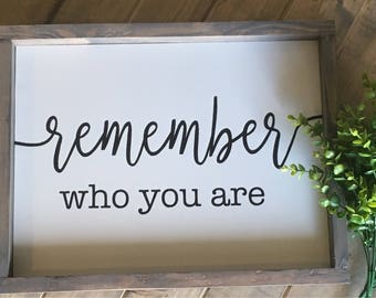 Remember who you are sign, farmhouse sign,inspirational sign, home decor