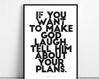 If you want to make God laugh, tell him about your plans - framed quote - printable quotes Art Print