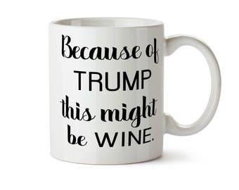Anti Trump Gift, Trump Sucks Gift, Not my President Mug, Funny Trump Gift, Funny Trump Mug, Might Be Wine Mug, Funny Coffee Mug, Customized