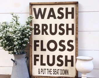 Wash Brush Floss Flush and put the seat down CUSTOM COLORS AVAILABLE