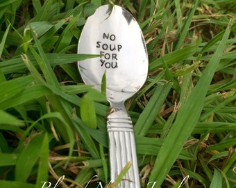 No Soup For You hand stamped stainless steel silverware custom spoon, not vintage