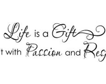 Life is a Gift Live it with Passion and Respect Vinyl Wall Decal
