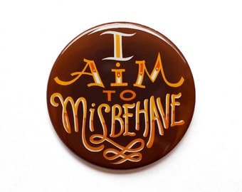 "Firefly Button | ""I Aim to Misbehave"" Button 