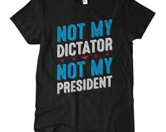 Women's Not My Dictator T-shirt - S M L XL 2x - Ladies' Tee, President, Political Shirt, Political Humor Shirt, Novelty Shirt, Politics Gift