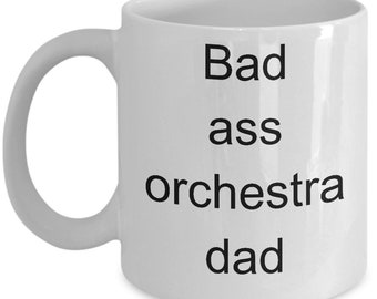 Orchestra Mug gift Idea - Bad ass orchestra Dad- Funny coffee Cup