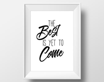 The Best Is Yet To Come Print, Black and White Print, Printable Quote, Quote Wall Art, Motivational, Inspirational, Quote Print, Quotes