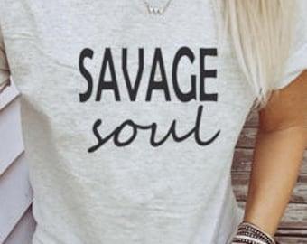 savage,savage soul,savage t shirt, college shirt, cute shirt, womens clothing, basic t shirt