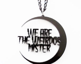 We are the Weirdos Mister - The Craft - Inspired necklace