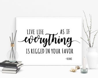 Live life as if everything is rigged in your favor print, Rumi quote printable, black and white typography poster, digital download print