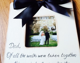 Custom Painted Wedding Picture Frame Quote, Dad of all the walks, Parent of the Bride,Gift