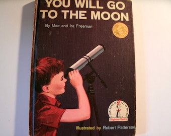 You Will Go To The Moon, Mae and Ira Freeman, Vintage 1950s Children's Book, 1959