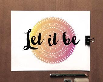 LET IT BE - Instant Download - Mandala - Hand Lettering - 8x10 - 11x14 -  Printable Art - Yoga Art - Meditation-  Wall Art - Home Decor
