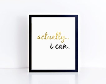 ACTUALLY, I CAN... - Foil Prints, Decor & Gift Prints,  8x10