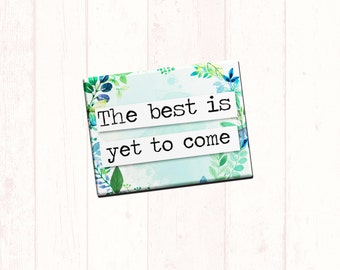 """Inspirational Fridge Magnet """"The Best Is Yet To Come"""" 2.5x3.5"""
