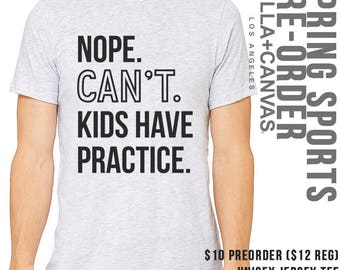SPRING PREORDER - Spring Sports Tee Preorder, Nope Can't Kids Have Practice, Nope, Mom Life Tee, Dad Life Tee, Sports Mom Tee, Sports Dad