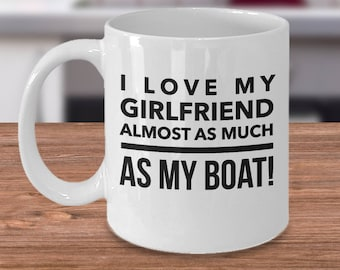 Funny Boater Gift, Gift for Boaters, Love My Girlfriend Almost As Much as My Boat, Coffee Mug, Boyfriend Gift, Gift for Boater, Mugs for BFF