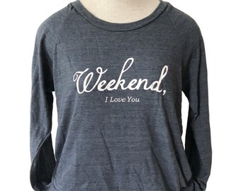 Weekend I love you Light Weight Layering Long Sleeve Adult Tee
