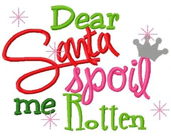 Christmas Embroidery Design Dear Santa Spoil Me Digital Instant Download 4x4 and 5x7