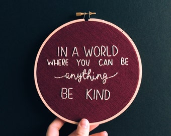 In a world where you can be anything, be kind - Embroidery Hoop Art, Be Kind Quote, Kindness Needlepoint Wall hanging, Art by BreezebotPunch