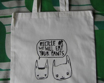 Recycle or these animals are going to eat your pants - white tote