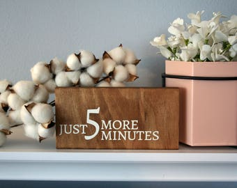 Just 5 More Minutes. Shelf Sitter Wood Sign. Gift Idea for Her. Inspirational Signs for Home. Rustic Wooden Shelf Decor. Funny Sign for Mom.