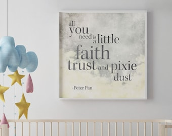 Peter Pan Nursery Quote, All You Need is Faith Trust and Pixie Dust, Tinkerbell Quote, Kids Disney, Nursery Print, Disney nursery, kid room