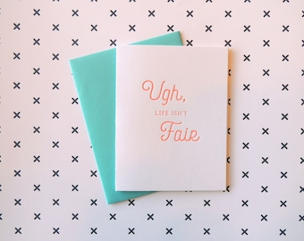 Ugh Life Isn't Fair letterpress card, typography neon sympathy sickness breakup friendship