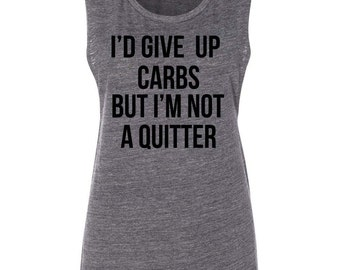 I'd Give Up Carbs But I'm Not A Quitter Muscle Tank Womens Tank Funny Tank Workout Tank Women's Clothing