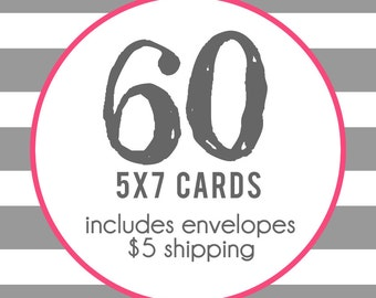 60 5x7 Professionally Printed Cards with Envelopes