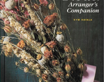 The Dried Flower Arranger's Companion, craft book by Kym Hatala, modern or traditional designs