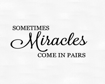 Sometimes miracles come in pairs vinyl wall decal - twins