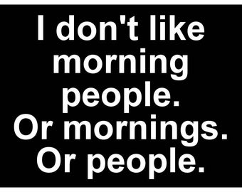 New Black Comedy Sticker I Don't Like Morning People or Mornings or People Grumpy Emo Funny
