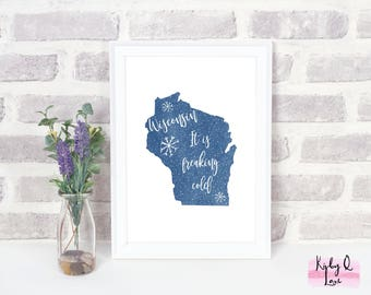 INSTANT DOWNLOAD-It Is Freaking Cold Wisconsin  PRINTABLE-Home Decor-Wall Art-Winter