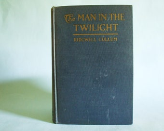 The Man In The Twilight by Ridgwell Cullum Copyright 1922 by A.L. Burt Company