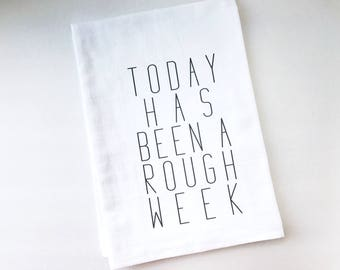 Flour Sack Towel | Today has Been a Rough Week | Fun Towel | Gifts under 10