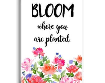 Bloom Where You Are Planted Magnet, Refrigerator Magnet, Inspirational Magnet
