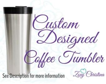 Custom Coffee tumbler 16 oz.