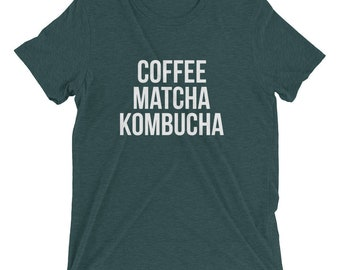 Pick Your Poison - Coffee Matcha Kombucha TriBlend Shirt - Liquid Fuel Drinks Tees - Natural Fuel, Fermented Drinks For Life