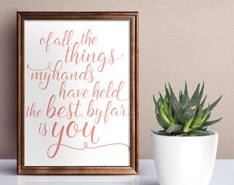 Of all the things my hands have held the best by far is you / nursery / baby quote print / Home / Wall art / Coral or NavyA3
