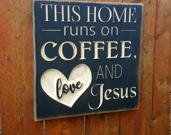 """Custom Carved Wooden Sign - """"This Home Runs on Coffee, Love and lots of Jesus"""""""