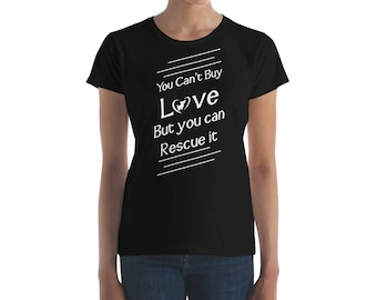 You Can't Buy Love But You Can Rescue It Women's short sleeve t-shirt